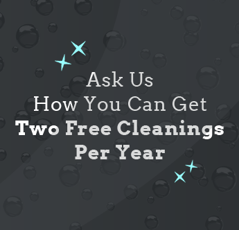 Ask Us How You Can Get Two Free Cleanings Per Year